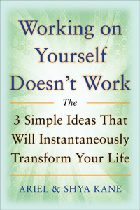 Working on Yourself Doesn't Work by Ariel & Shya Kane